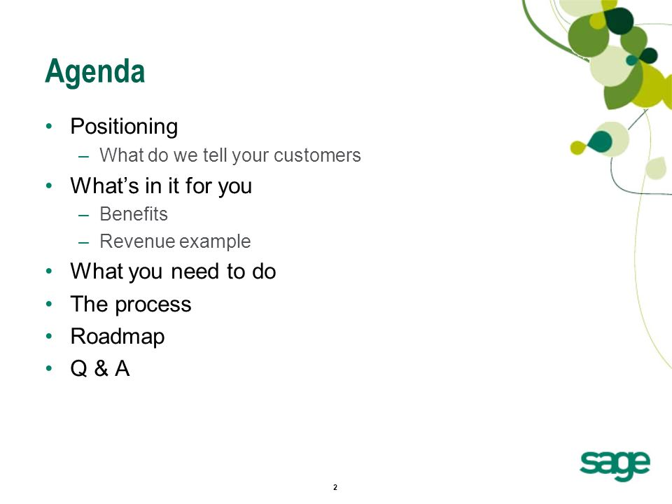 2 Agenda Positioning –What do we tell your customers What's in it for you –Benefits –Revenue example What you need to do The process Roadmap Q & A