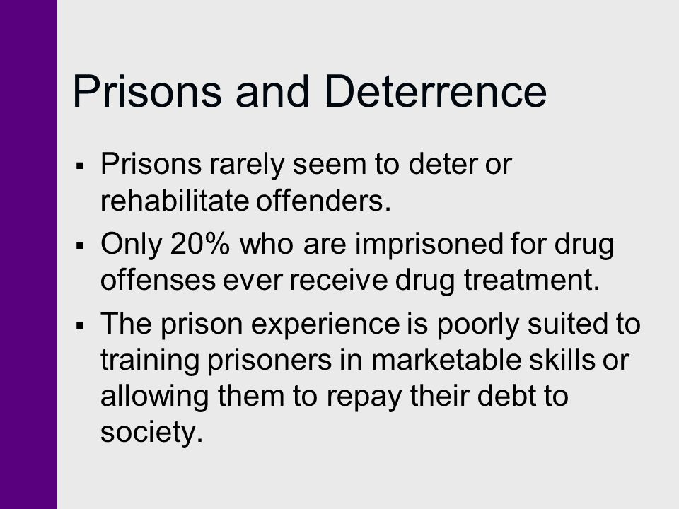 Prisons and Deterrence  Prisons rarely seem to deter or rehabilitate offenders.