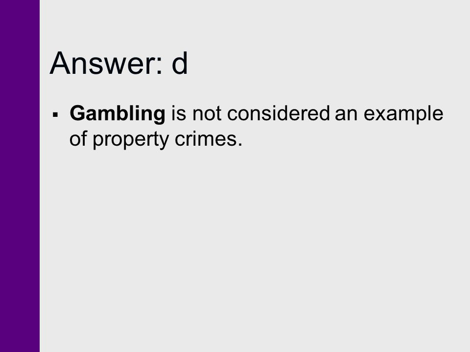 Answer: d  Gambling is not considered an example of property crimes.