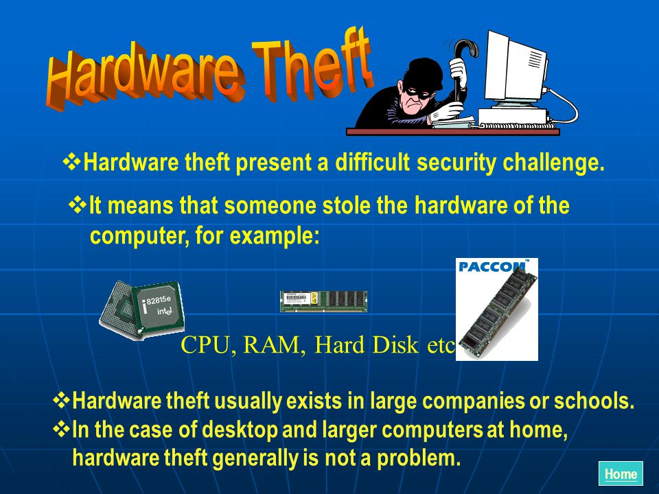  Hardware theft present a difficult security challenge.