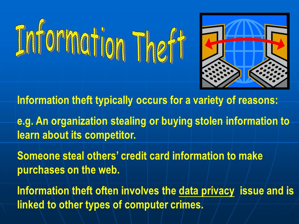 Information theft typically occurs for a variety of reasons: e.g.