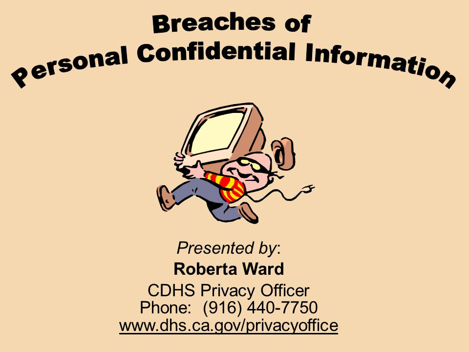 Presented by: Roberta Ward CDHS Privacy Officer Phone: (916) 440-7750 www.dhs.ca.gov/privacyoffice