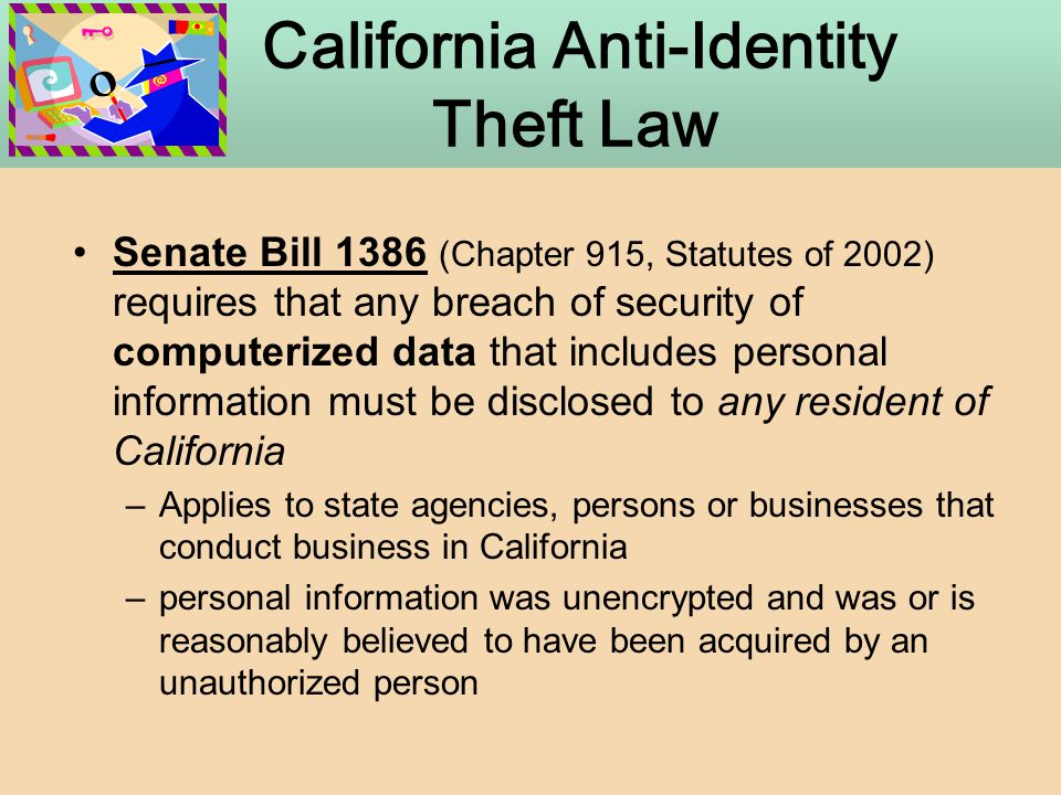 California Anti-Identity Theft Law Senate Bill 1386 (Chapter 915, Statutes of 2002) requires that any breach of security of computerized data that inc