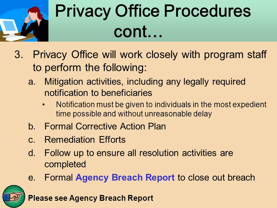 Privacy Office Procedures cont… 3.Privacy Office will work closely with program staff to perform the following: a.Mitigation activities, including any