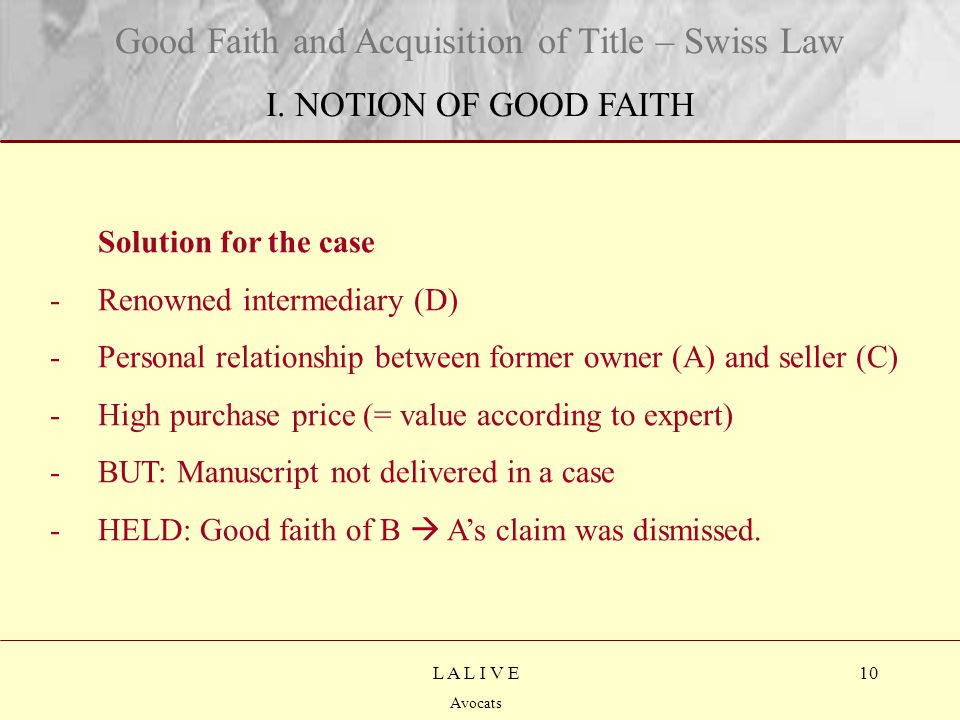 10 Titre Sous-titre L A L I V E Avocats Solution for the case -Renowned intermediary (D) -Personal relationship between former owner (A) and seller (C) -High purchase price (= value according to expert) -BUT: Manuscript not delivered in a case -HELD: Good faith of B  A's claim was dismissed.