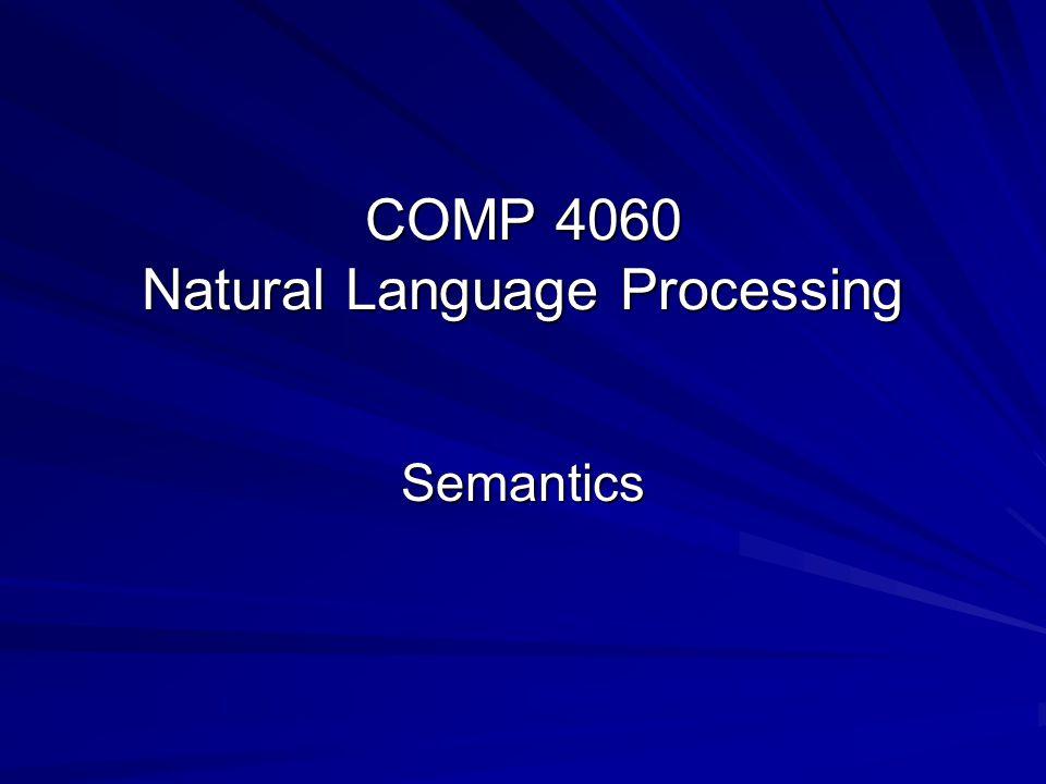 Semantics Semantics I  General Introduction  Types of Semantics  From Syntax to Semantics Semantics II  Desiderata for Representation  Logic-based Semantics