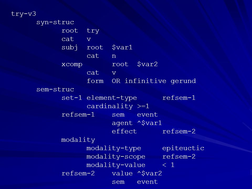 try-v3 syn-struc root try cat v subj root $var1 cat n xcomp root $var2 cat v formOR infinitive gerund sem-struc set-1element-typerefsem-1 cardinality>