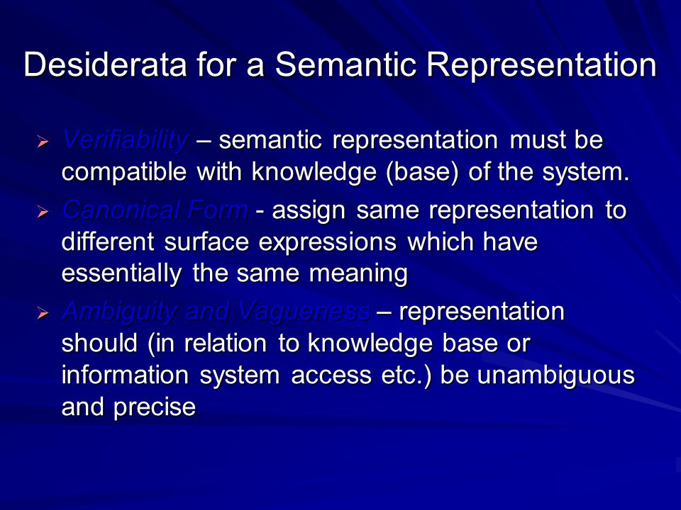 Desiderata for a Semantic Representation  Verifiability – semantic representation must be compatible with knowledge (base) of the system.  Canonical
