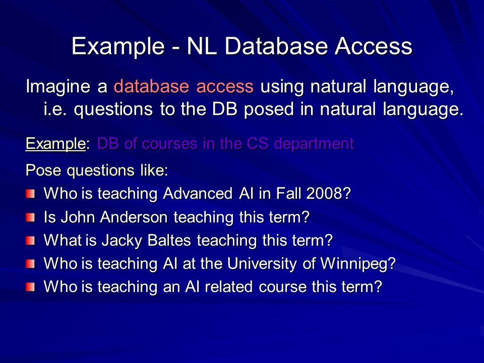 Example - NL Database Access Imagine a database access using natural language, i.e. questions to the DB posed in natural language. Example: DB of cour