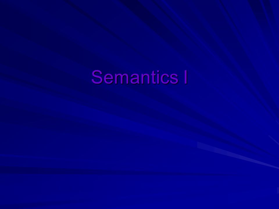 Semantics Distinguish between  surface structure (syntactic structure) and  deep structure (semantic structure) of sentences.