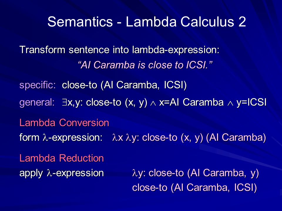 "Semantics - Lambda Calculus 2 Transform sentence into lambda-expression: ""AI Caramba is close to ICSI."" specific: close-to (AI Caramba, ICSI) general:"