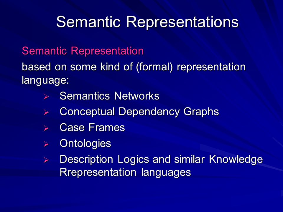Semantic Representations Semantic Representation based on some kind of (formal) representation language:  Semantics Networks  Conceptual Dependency