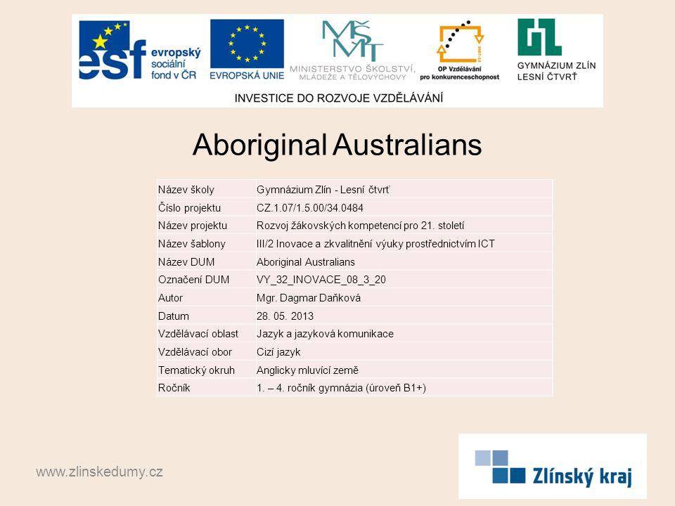 Aboriginal Australians www.zlinskedumy.cz Název školyGymnázium Zlín - Lesní čtvrť Číslo projektuCZ.1.07/1.5.00/34.0484 Název projektuRozvoj žákovských