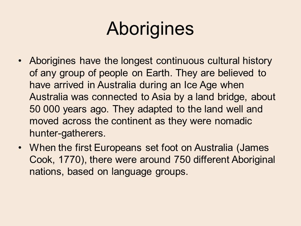 Aborigines Aborigines have the longest continuous cultural history of any group of people on Earth.