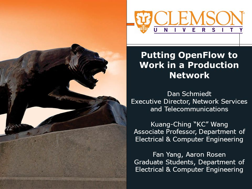 "Putting OpenFlow to Work in a Production Network Dan Schmiedt Executive Director, Network Services and Telecommunications Kuang-Ching ""KC"" Wang Associ"