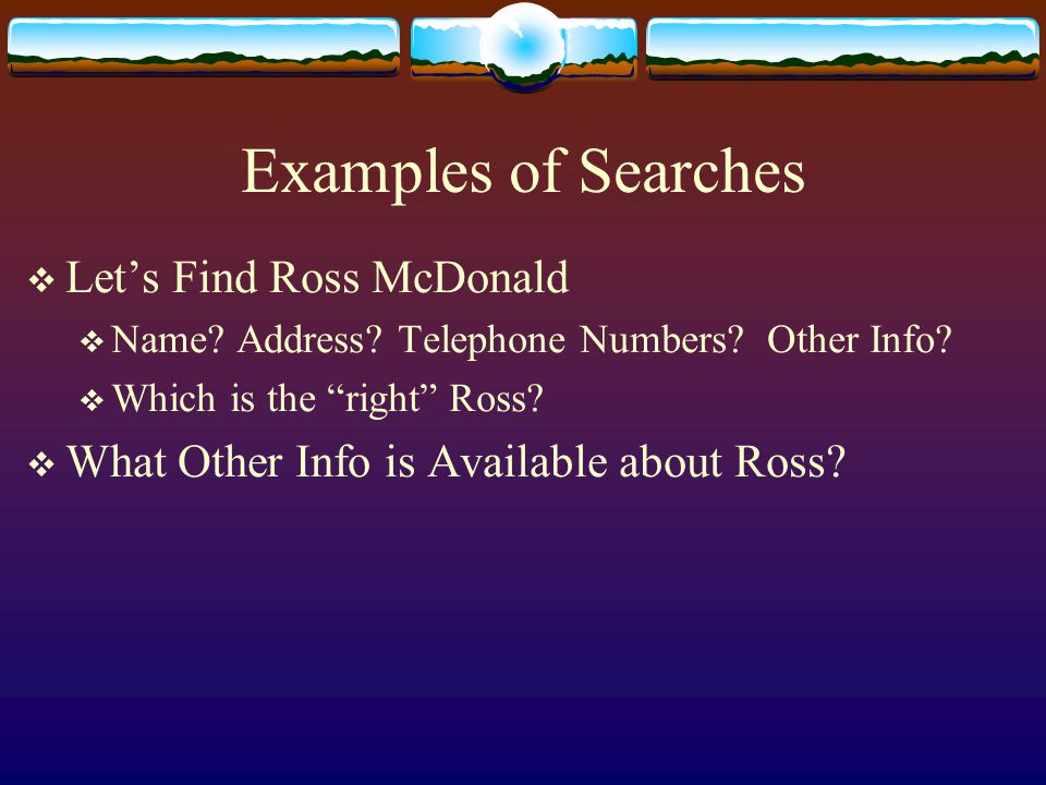 Examples of Searches  Let's Find Ross McDonald  Name.