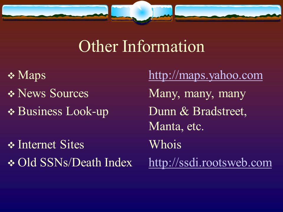 Other Information  Mapshttp://maps.yahoo.comhttp://maps.yahoo.com  News SourcesMany, many, many  Business Look-upDunn & Bradstreet, Manta, etc.