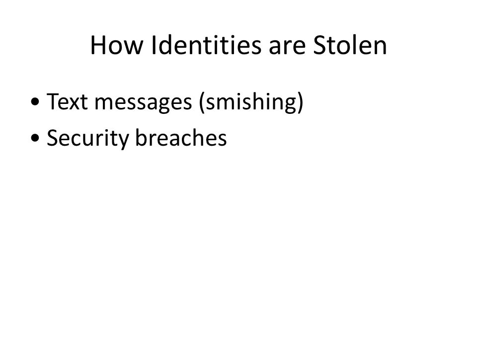 How Identities are Stolen Text messages (smishing) Security breaches