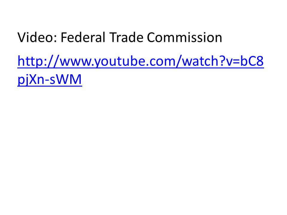 Video: Federal Trade Commission http://www.youtube.com/watch v=bC8 pjXn-sWM