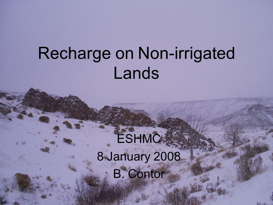 1 Recharge on Non-irrigated Lands ESHMC 8 January 2008 B. Contor