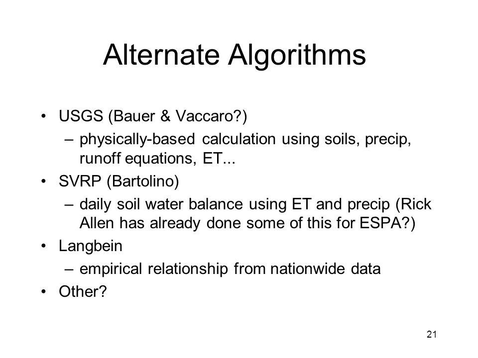 21 Alternate Algorithms USGS (Bauer & Vaccaro ) –physically-based calculation using soils, precip, runoff equations, ET...