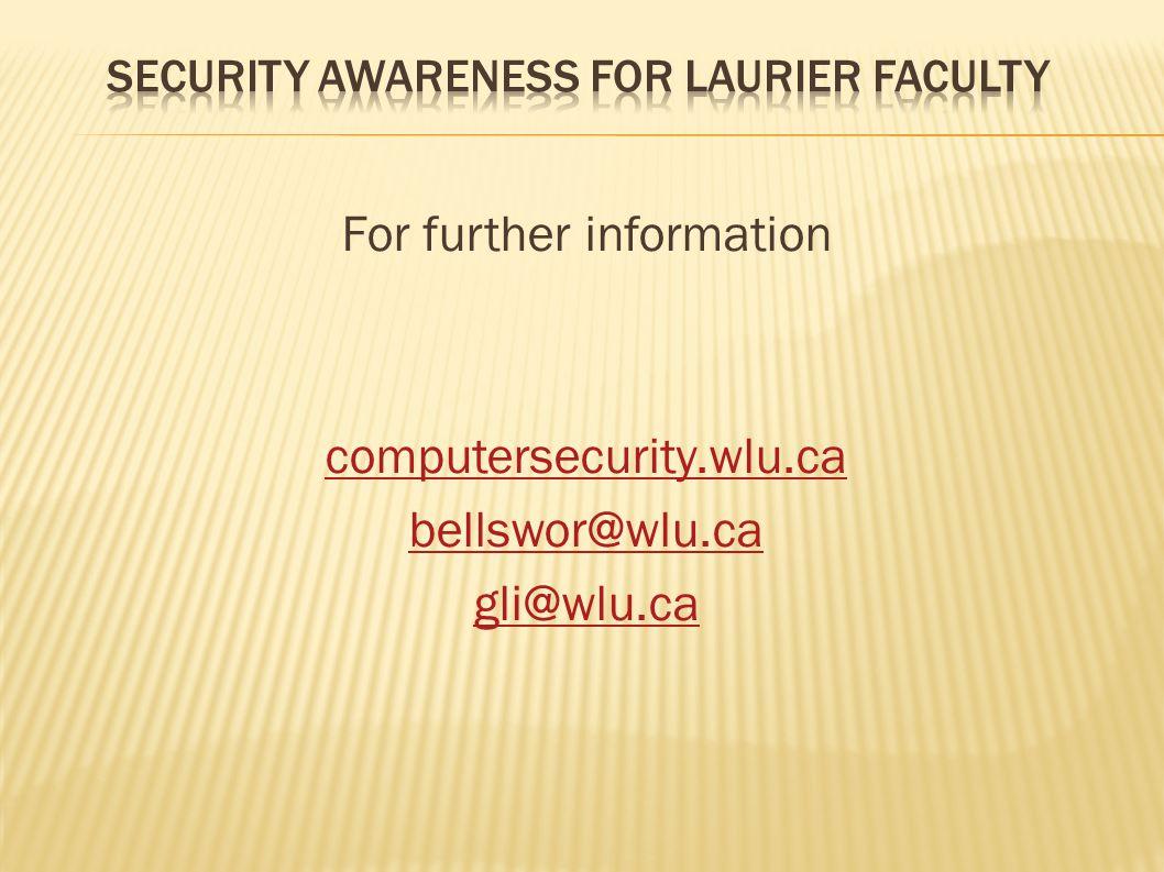 For further information computersecurity.wlu.ca bellswor@wlu.ca gli@wlu.ca
