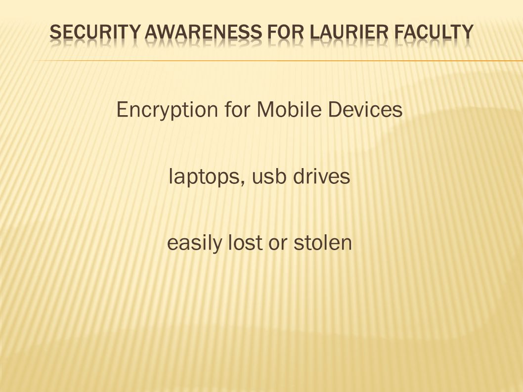 Encryption for Mobile Devices laptops, usb drives easily lost or stolen