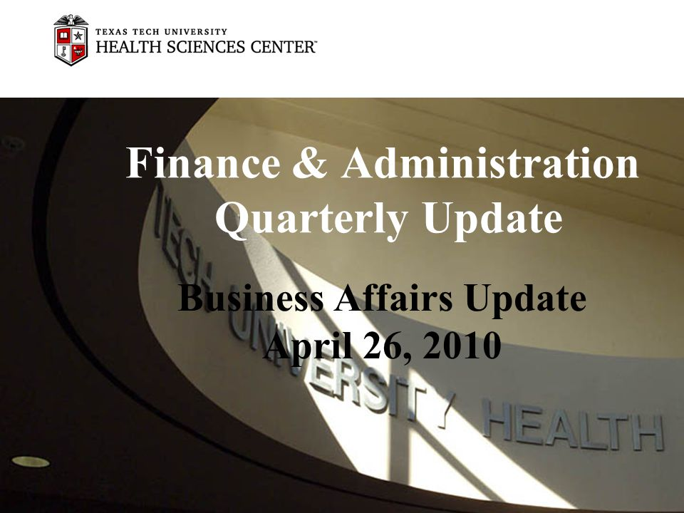 Finance & Administration Quarterly Update Business Affairs Update April 26, 2010