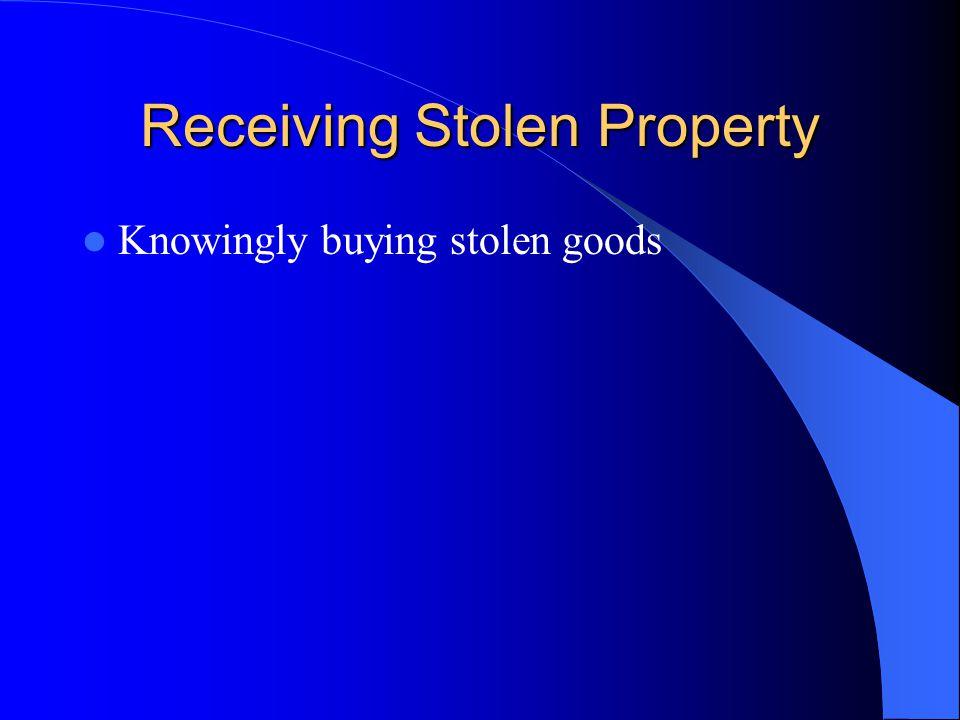 Receiving Stolen Property Knowingly buying stolen goods