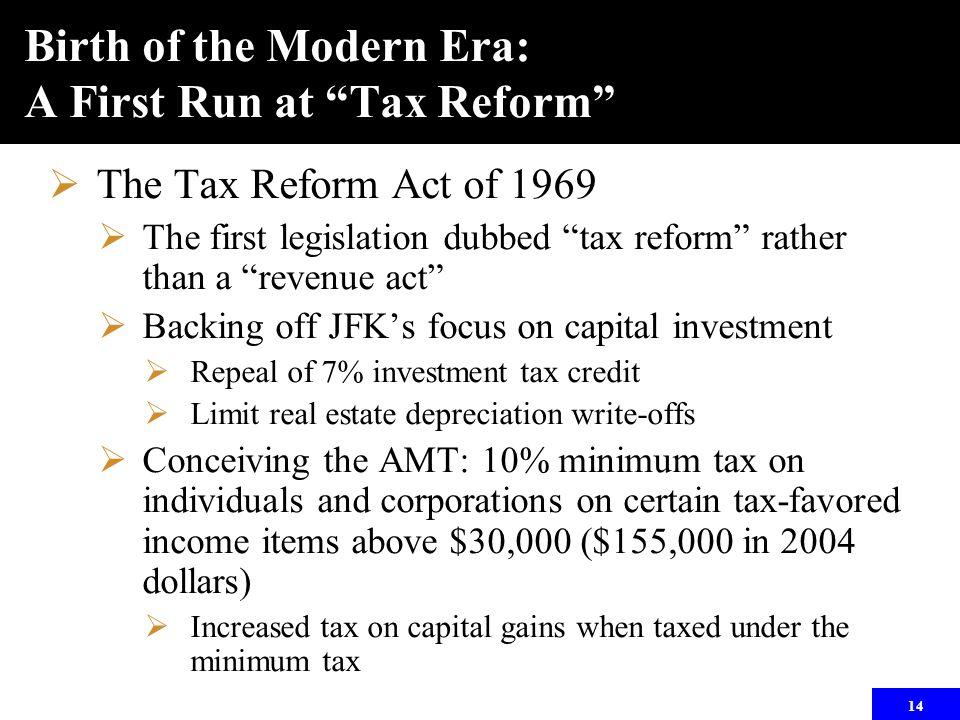 "14 Birth of the Modern Era: A First Run at ""Tax Reform""  The Tax Reform Act of 1969  The first legislation dubbed ""tax reform"" rather than a ""revenu"