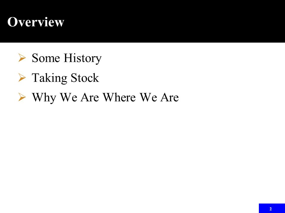 2 Overview  Some History  Taking Stock  Why We Are Where We Are