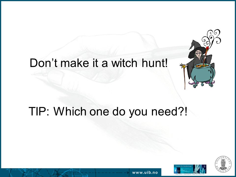 Don't make it a witch hunt! TIP: Which one do you need?!
