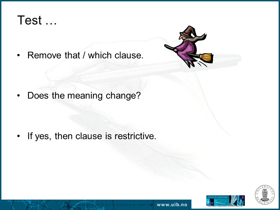 Test … Remove that / which clause. Does the meaning change? If yes, then clause is restrictive.
