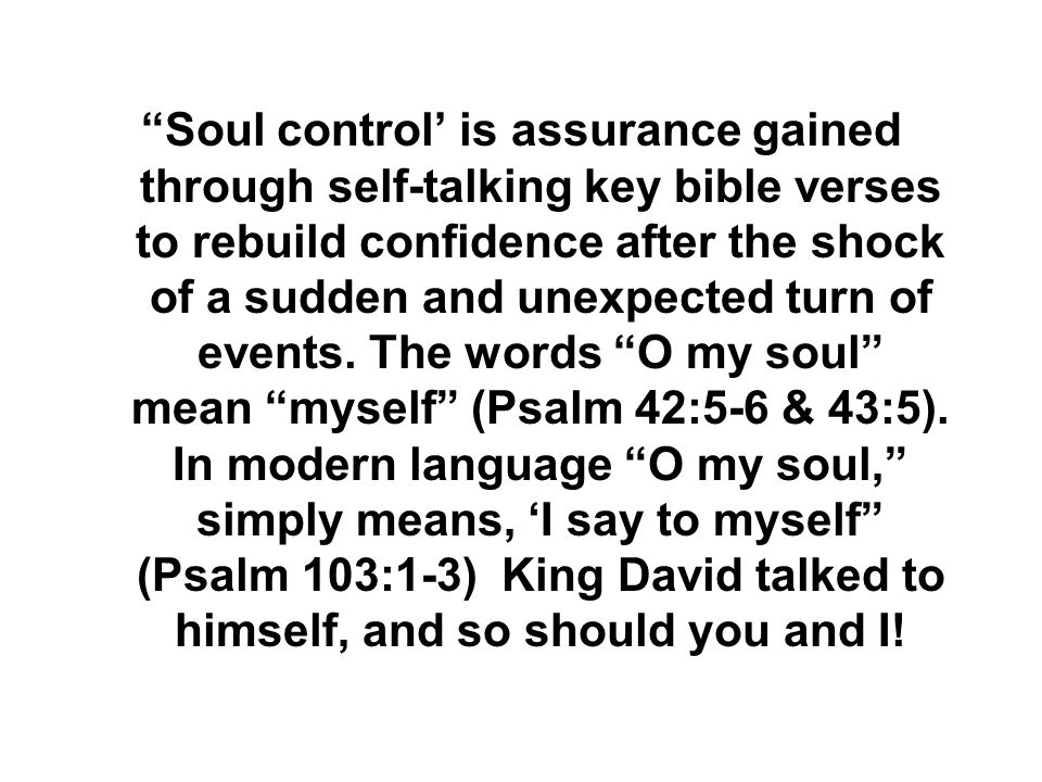 """Soul control' is assurance gained through self-talking key bible verses to rebuild confidence after the shock of a sudden and unexpected turn of even"