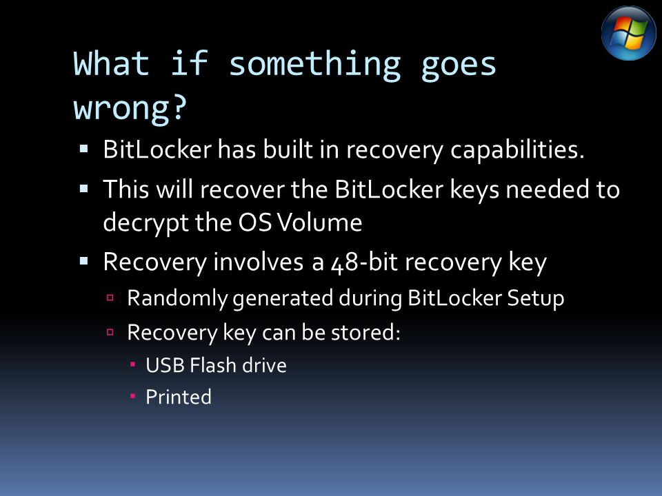 What if something goes wrong.  BitLocker has built in recovery capabilities.