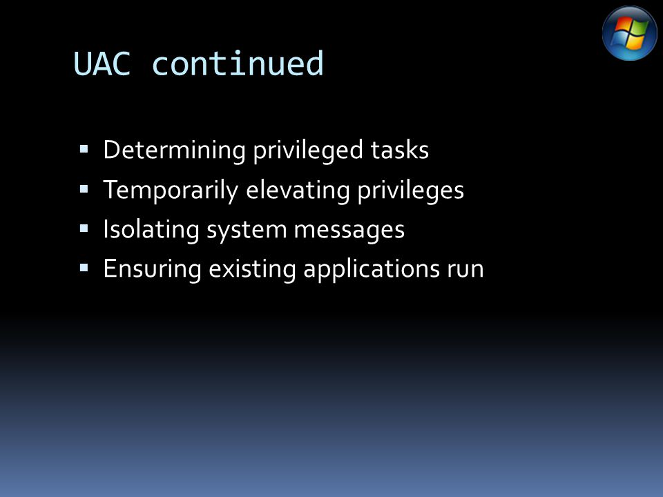 UAC continued DDetermining privileged tasks TTemporarily elevating privileges IIsolating system messages EEnsuring existing applications run