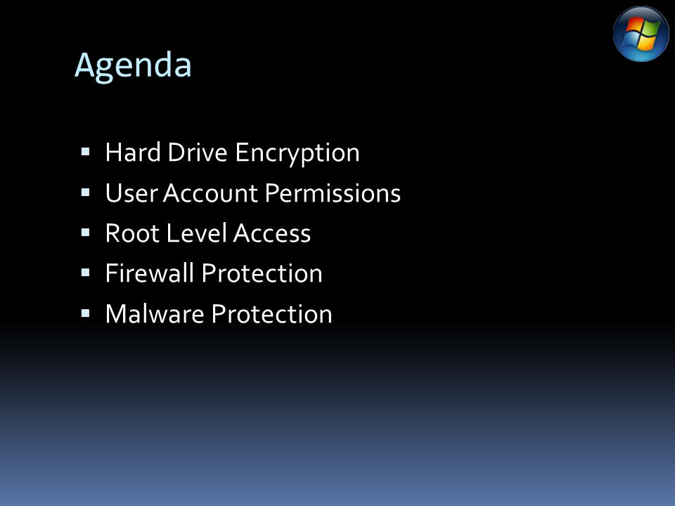 Agenda  Hard Drive Encryption  User Account Permissions  Root Level Access  Firewall Protection  Malware Protection