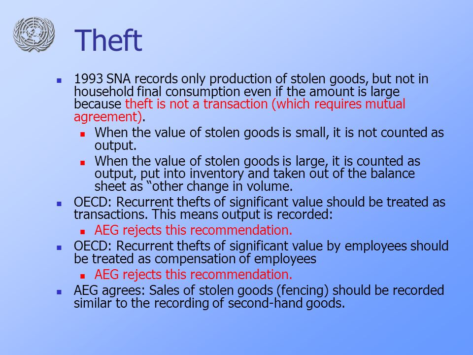 Theft 1993 SNA records only production of stolen goods, but not in household final consumption even if the amount is large because theft is not a transaction (which requires mutual agreement).