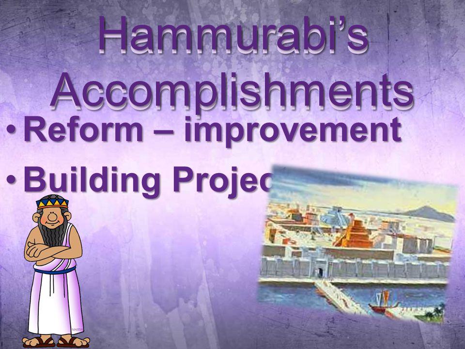 Hammurabi's Accomplishments Reform – improvementReform – improvement Building ProjectsBuilding Projects Hammurabi's Accomplishments
