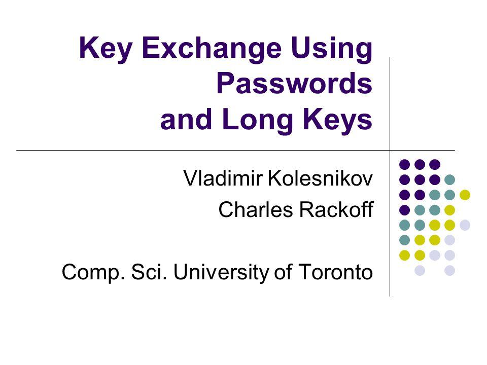 Key Exchange Using Passwords and Long Keys Vladimir Kolesnikov Charles Rackoff Comp.