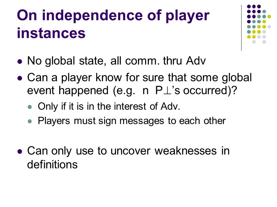 On independence of player instances No global state, all comm.