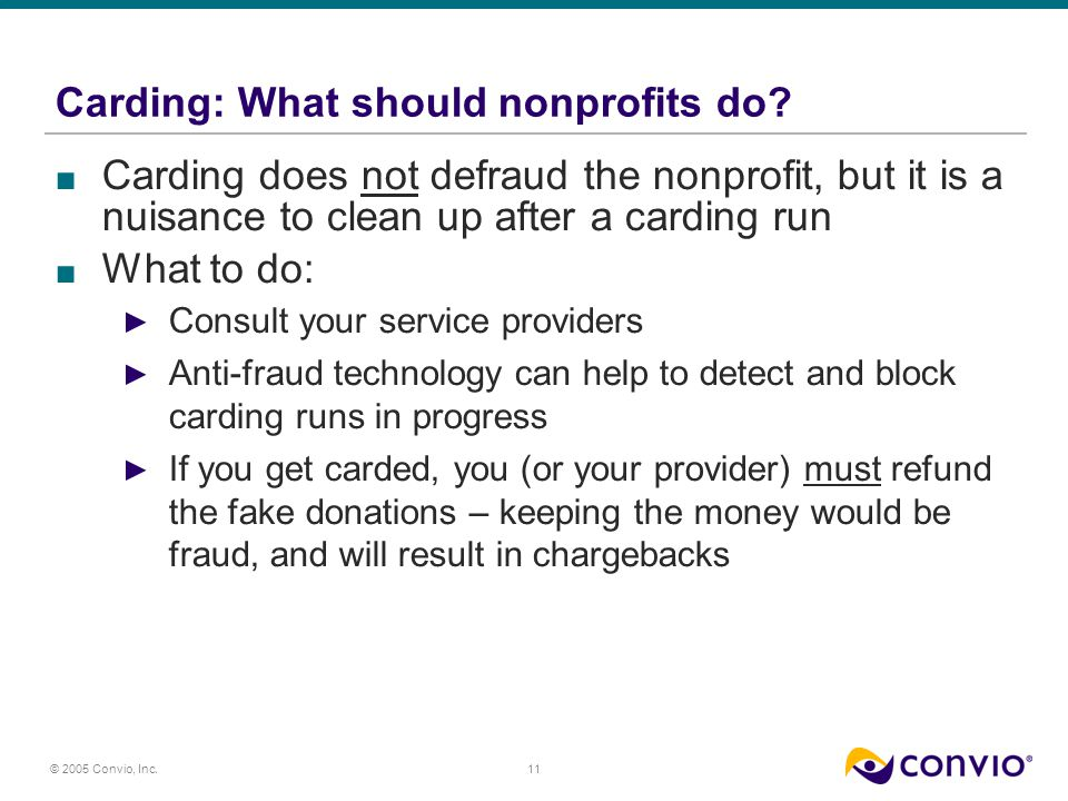 11 © 2005 Convio, Inc. Carding: What should nonprofits do.