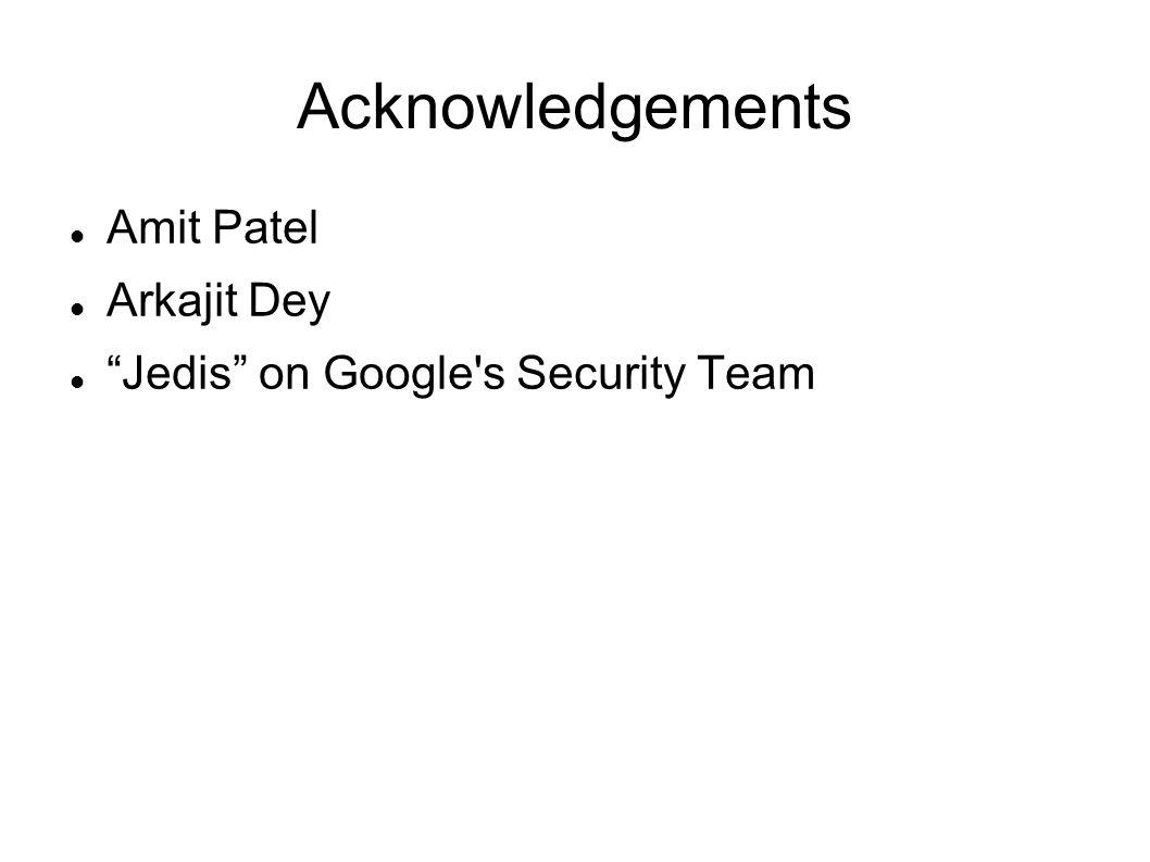 Acknowledgements Amit Patel Arkajit Dey Jedis on Google s Security Team