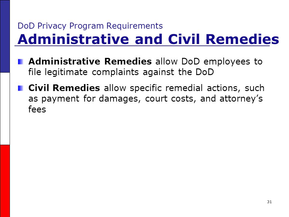 31 DoD Privacy Program Requirements Administrative and Civil Remedies Administrative Remedies allow DoD employees to file legitimate complaints agains