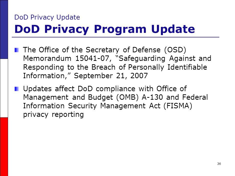 "36 DoD Privacy Update DoD Privacy Program Update The Office of the Secretary of Defense (OSD) Memorandum 15041-07, ""Safeguarding Against and Respondin"