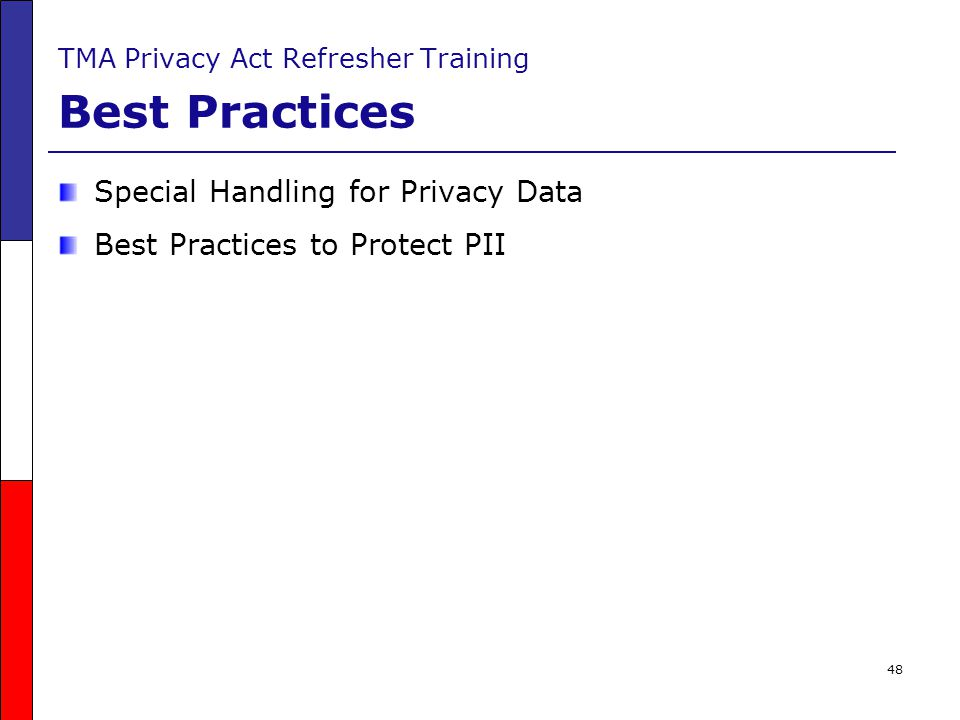 48 TMA Privacy Act Refresher Training Best Practices Special Handling for Privacy Data Best Practices to Protect PII