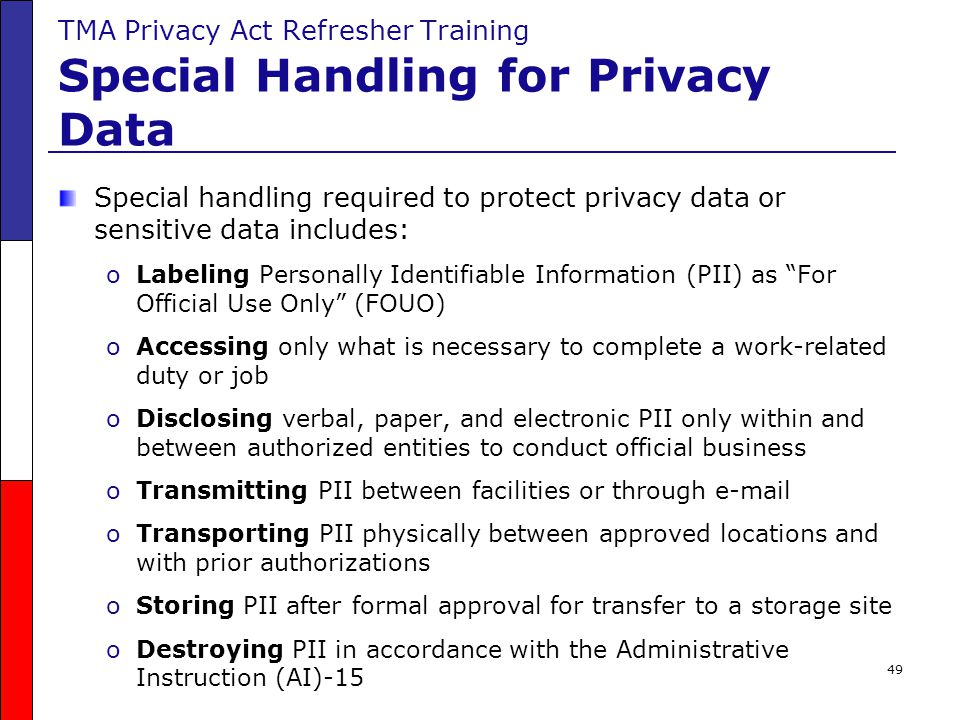 49 TMA Privacy Act Refresher Training Special Handling for Privacy Data Special handling required to protect privacy data or sensitive data includes: