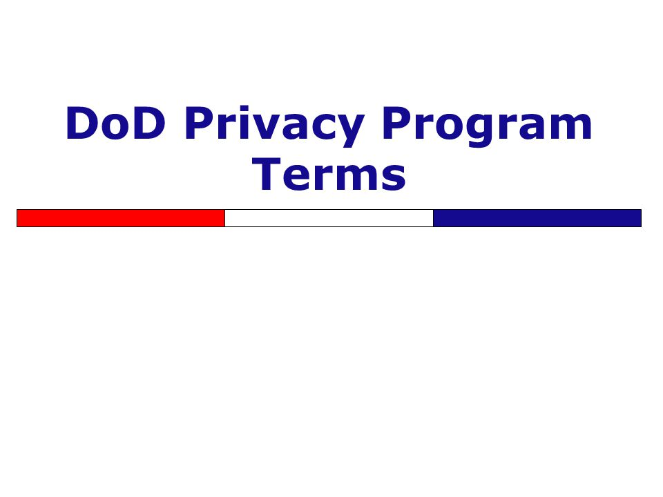 9 DoD Privacy Program Terms Personally Identifiable Information (PII) Individual Access Disclosure of PII System of Records System of Records Notice (SORN) Computer Matching Lost, Stolen, or Compromised Information