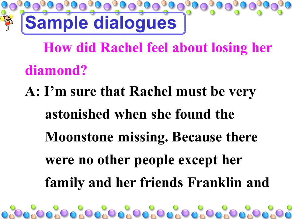 Sample dialogues How did Rachel feel about losing her diamond.