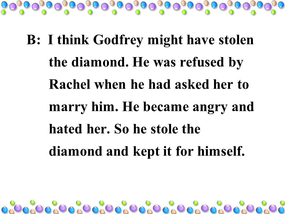 B: I think Godfrey might have stolen the diamond.